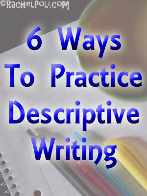 6 Ways to Practice Descriptive Writing